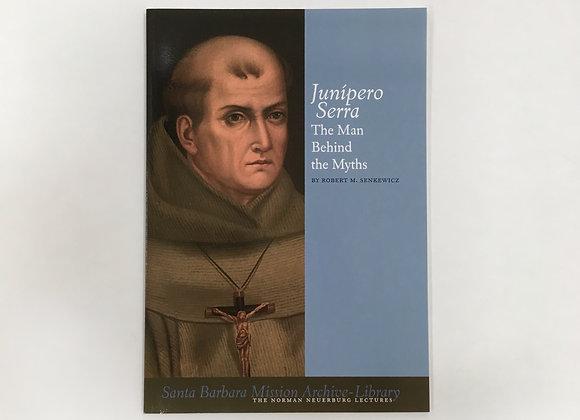 Junipero Serra: The Man Behind the Myths