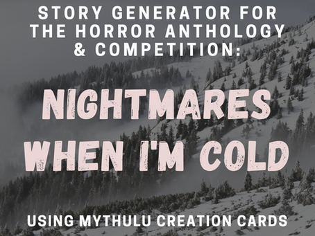 """STORY GENERATOR FOR """"NIGHTMARES WHEN I'M COLD"""" USING MYTHULU CREATION CARDS"""