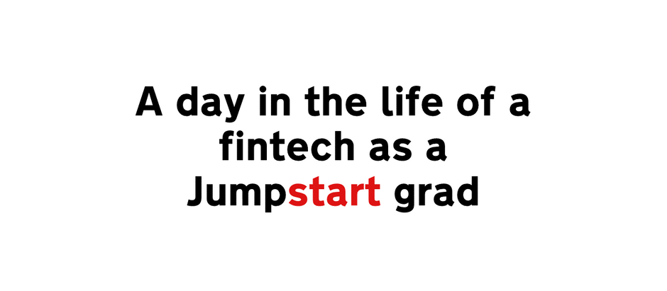 A day in the life of a fintech as a Jumpstart grad