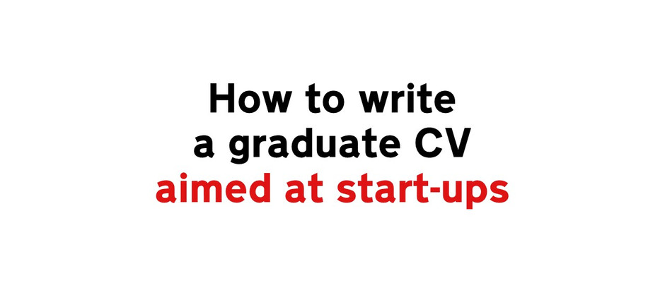 How to write a graduate CV that is tailored to start-ups.
