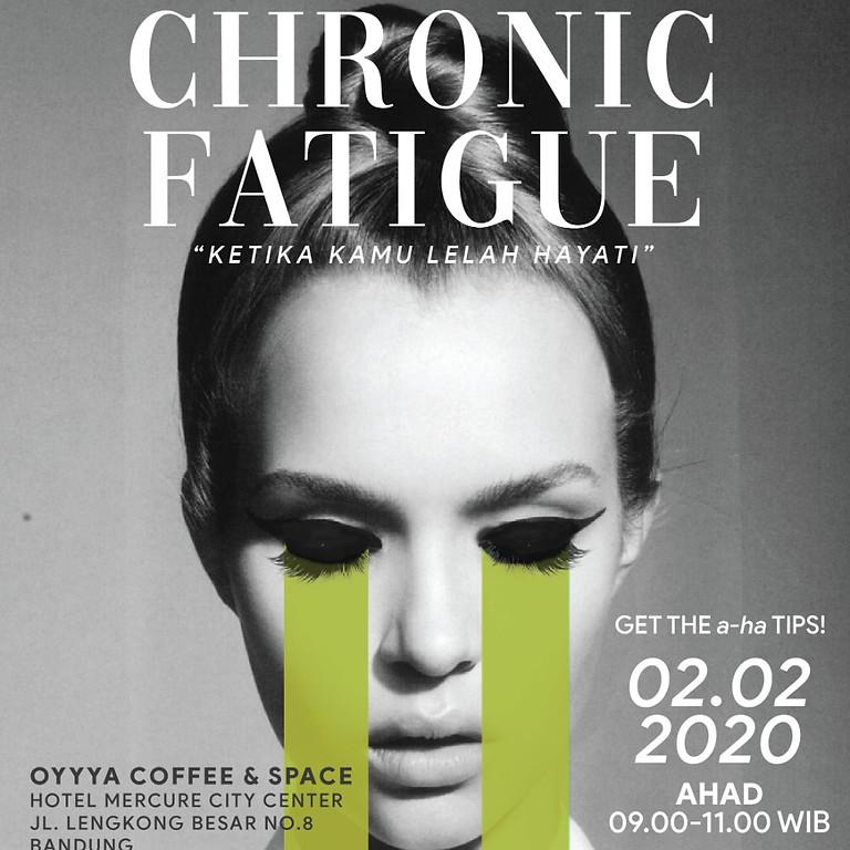 "Chronic Fatigue ""Ketika kamu lelah hayati"""
