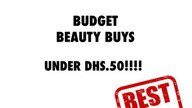 Budget Beauty Buys under Dhs.50!!!!