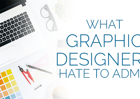 What Graphic Designers Hate to Admit