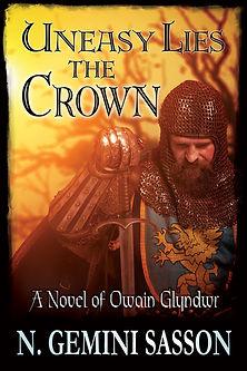 Uneasy Lies the Crown, A Novel of Owain Glyndwr - N. Gemini Sasson.jpg
