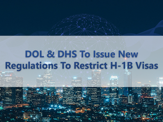 What US Employers Should Know About DOL & DHS To Issue New Regulations To Restrict H-1B Visas