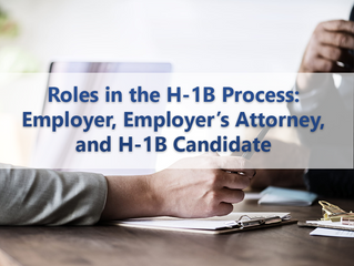 Roles in the H-1B Process: Employer, Employer's Attorney, and H-1B Candidate