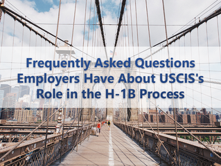 Frequently Asked Questions Employers Have About USCIS's Role in the H-1B Process