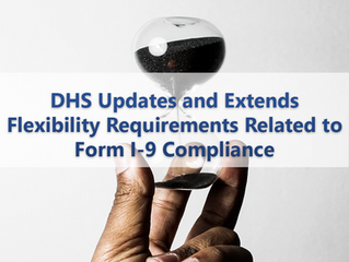DHS Updates and Extends Flexibility Requirements Related to Form I-9 Compliance