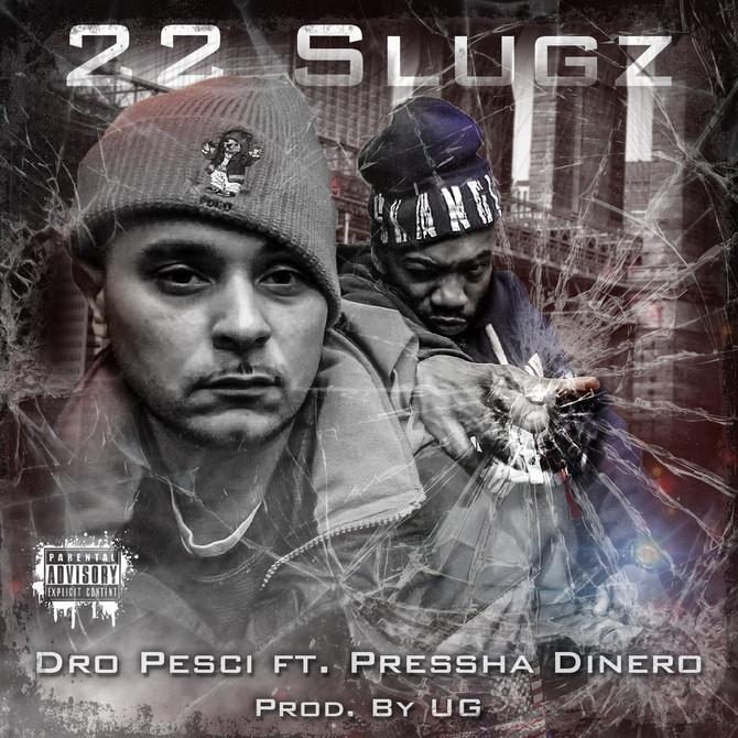 """NEW VIDEO: DRO PESCI ft. PRESSHA DINERO - """"22 SLUGZ"""" (OFFICIAL VIDEO)"""