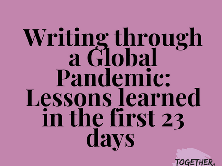 Writing through a Global Pandemic: Lessons learned in the first 23 days
