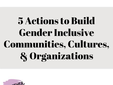 5 Actions to Build Gender Inclusive Communities, Cultures, & Organizations