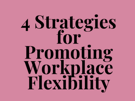 4 Actionable Strategies to Promote Flexibility at Work
