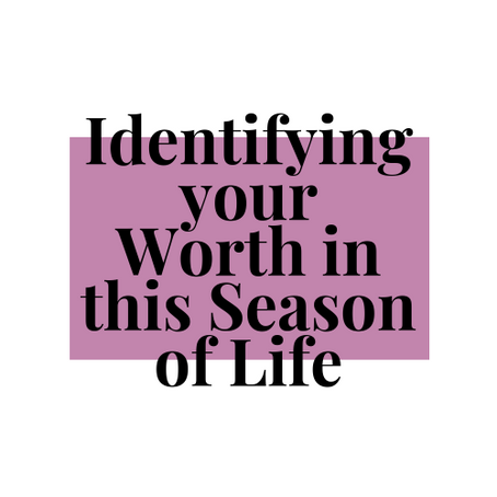 An Exercise for Identifying Your Worth in this Season of Life