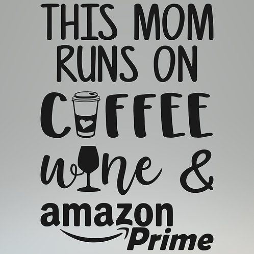 This Mom Runs on Coffee, Wine and Amazon Prime Decal