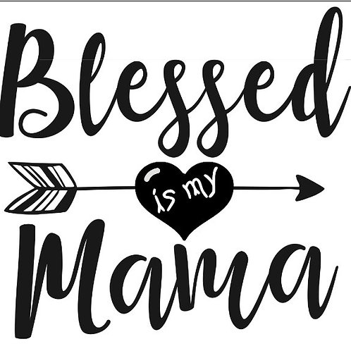 Blessed is my Mama