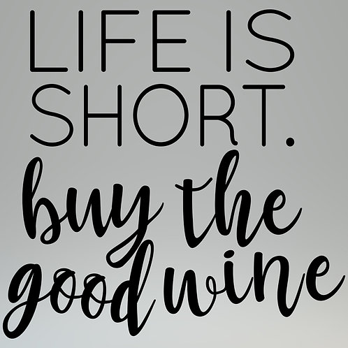 Life is Short, Buy the Good Wine Decal