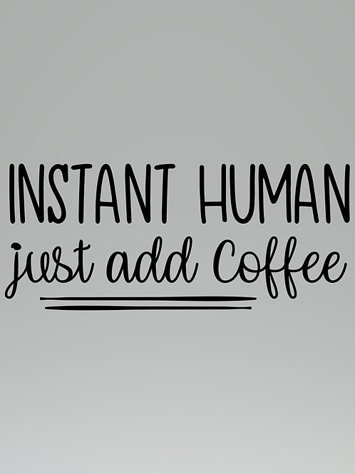 Instant Human Just Add Coffee Decal