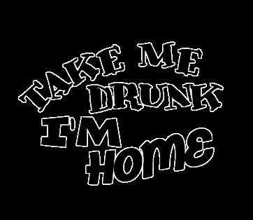 Take drunk i'm home