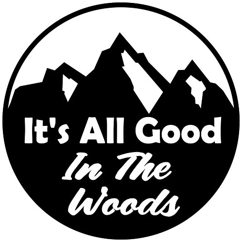 It's All Good In The Woods Decal