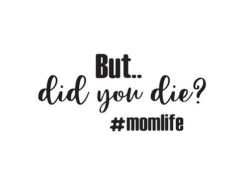 But Did You Die - #momlife Decal