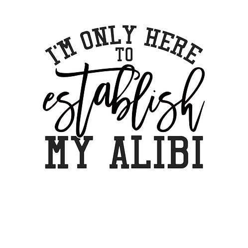 I'm Only Here To Establish My Alibi Decal