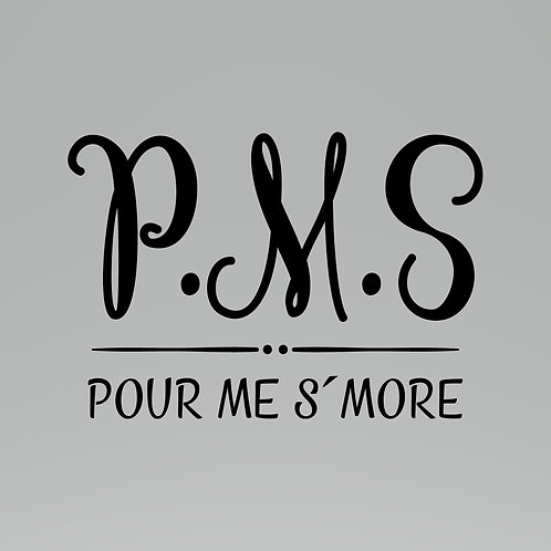 P.M.S. - Pour Me S'More Decal