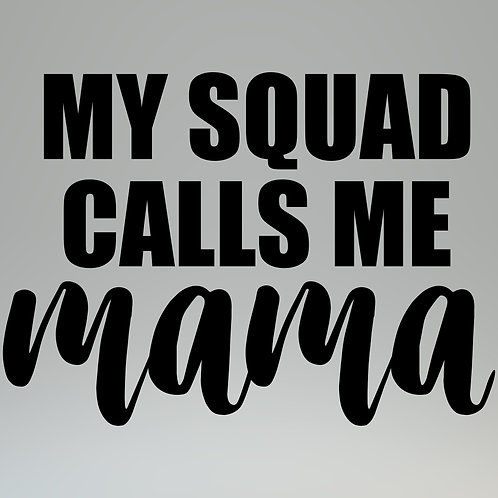 My Squad Calls Me Mama Decal