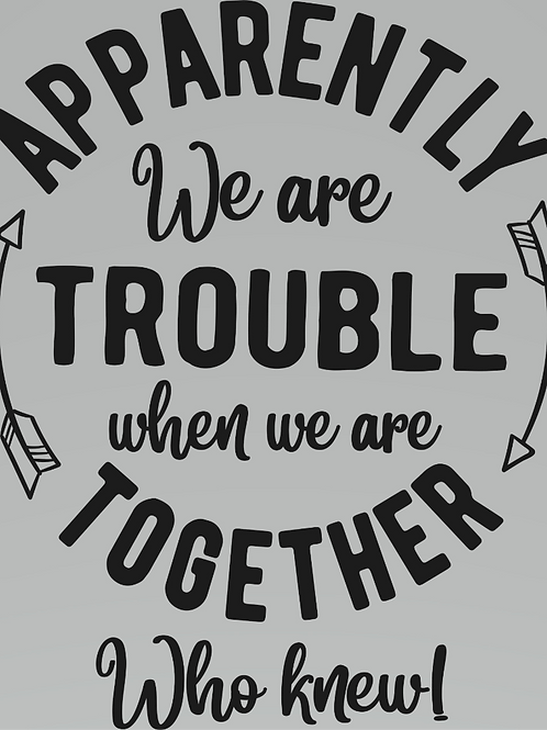 Apparently we are Trouble when we are Together, Who Knew Decal
