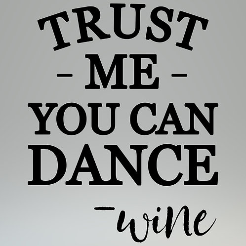 Trust Me You Can Dance - Wine Decal