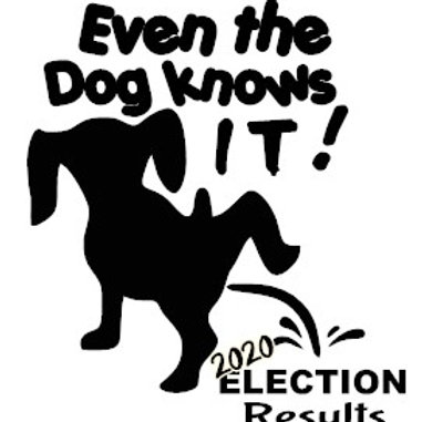 Piss on the 2020 Election - Even the Dog Knows It
