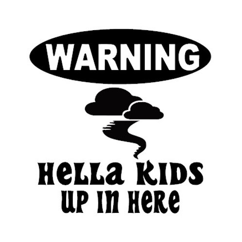 hella kids in here decal