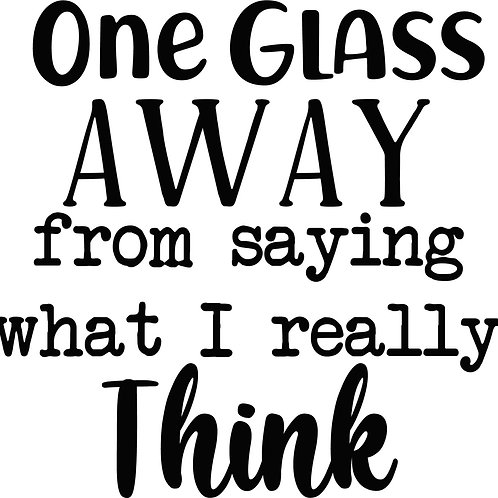 One Glass Away Decal