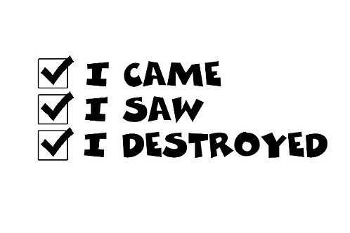I Came - I Saw - I Destroyed Decal