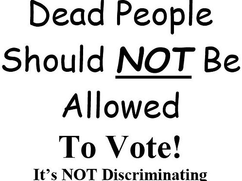 Dead People Should Not Be Allowed To Vote Decal