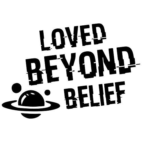 Loved Beyond Belief Decal