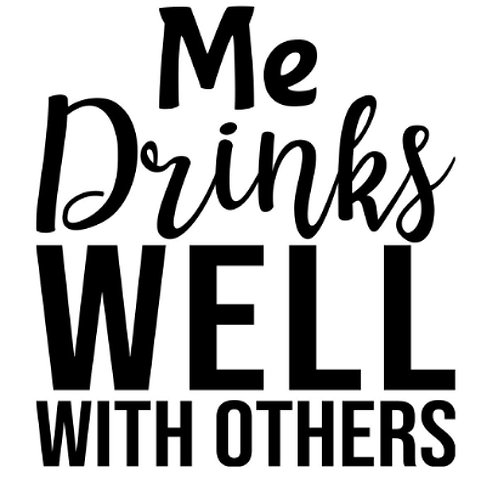 Me Drinks Well With Others Decal by Check Custom Design