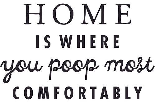 Home Is Where You Poop Most Comfortably Decal
