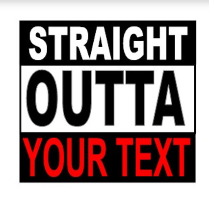 Custom Straight Outta YOUR TEXT Decal