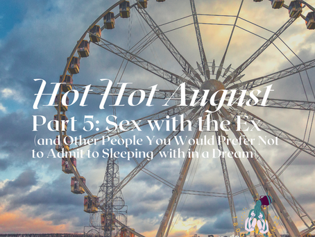 Hot Hot August - Part 5: Sex with the Ex