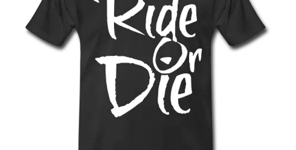 Ride Or Die Premium TShirt (WL)