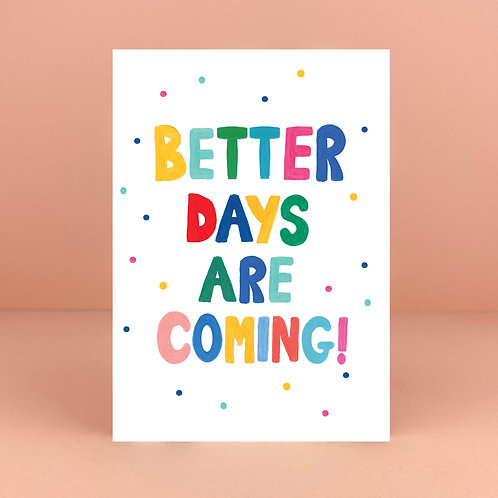 Better Days Are Coming! Card