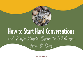 How to Start Hard Conversations and Keep People Open to What you Have to Say