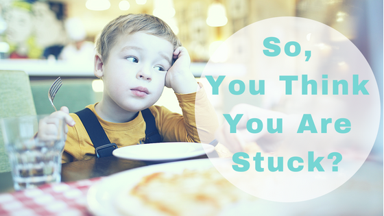 So You Think You're Stuck…