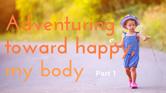 Adventuring Towards Happy: Let the Body Journey Begin!