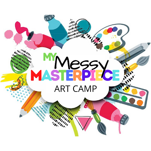MY MESSY MASTERPIECE - ART CAMP