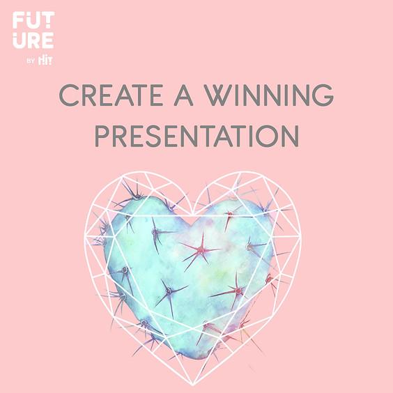 CREATE A WINNING PRESENTATION