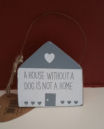 A house without a dog is not a home .... mini plaque