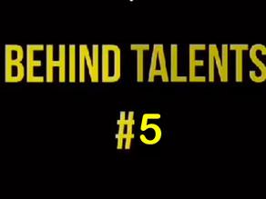 Behind talents #5