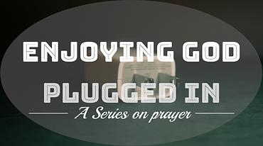 Plugged in week 2 - Enjoying God.png