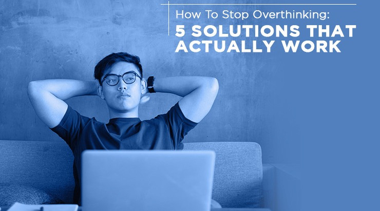 How To Stop Overthinking: 5 Solutions That Actually Work